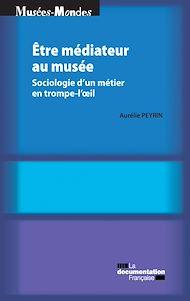 Téléchargez le livre :  Etre médiateur au musée