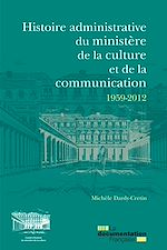 Download this eBook Histoire administrative du ministère de la Culture et de la Communication 1959-2012