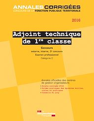 Téléchargez le livre :  Adjoint technique principal 1re classe 2016. Concours et examen professionnel. Catégorie C