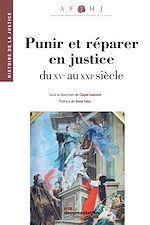 Téléchargez le livre :  Punir et réparer en justice, du XVe au XXIe siècle