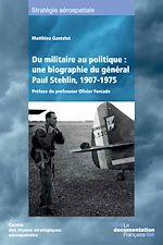 Téléchargez le livre :  Du militaire au politique : une biographie du général Paul Stehlin, 1907-1975