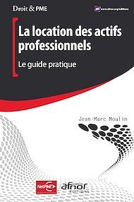 Téléchargez le livre :  La location des actifs professionnels - Le guide pratique