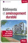 Télécharger le livre :  Bâtiments et aménagements durables - Bien-être, vie urbaine et écoquartier