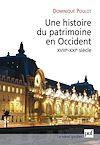 Télécharger le livre :  Une histoire du patrimoine en Occident (XVIIIe-XXIe siècle)