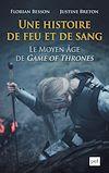 Télécharger le livre :  Une histoire de feu et de sang. Le Moyen Âge de Game of Thrones