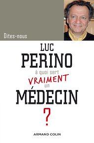 Téléchargez le livre :  Dites-nous, Luc Perino, à quoi sert vraiment un médecin ?
