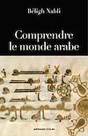 Comprendre le monde arabe | Nabli, Béligh