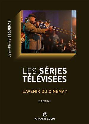 Les séries télévisées | Esquenazi, Jean-Pierre (1950-....). Auteur