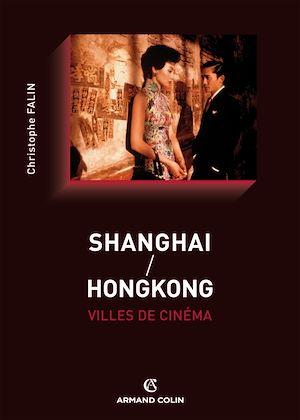 Shanghai / Hongkong, villes de cinéma