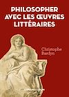 Télécharger le livre :  Philosopher avec les   oeuvres littéraires