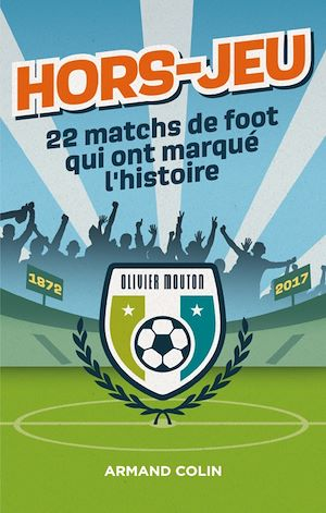 Hors-Jeu - 22 matchs de foot qui ont marqué l'histoire