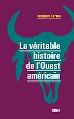 Download this eBook La véritable histoire de l'Ouest américain