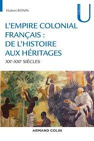 Téléchargez le livre :  L'empire colonial français : de l'histoire aux héritages - XXe-XXIe siècles