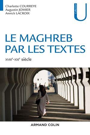 Téléchargez le livre :  Le Maghreb par les textes - XVIIIe-XXIe siècle