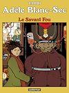 Télécharger le livre :  Adèle Blanc-Sec (Tome 3) - Le Savant Fou