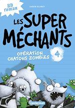 Téléchargez le livre :  Les super méchants (Tome 4) - Opération chatons zombies