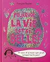 Télécharger le livre :  Pourquoi la vie est si belle ? - 79 raisons de la trouver super géniale (presque) tous les jours !