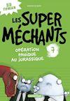 Télécharger le livre :  Les super méchants (Tome 7)  - Opération panique au Jurassique