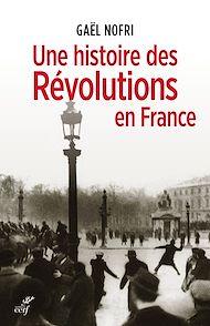 Téléchargez le livre :  Une histoire des Révolutions en France