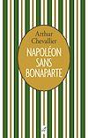 Télécharger le livre :  Napoléon sans Bonaparte