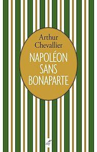 Téléchargez le livre :  Napoléon sans Bonaparte