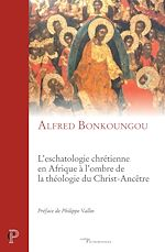 Download this eBook L'eschatologie chrétienne en Afrique à l'ombre de la théologie du Christ-Ancêtre