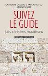 Télécharger le livre :  Suivez le guide - Juifs, chrétiens, musulmans - Manuel pratique