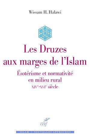 Téléchargez le livre :  Les Druzes aux marges de l'Islam - Esotérisme et normativité en milieu rural - XIVe-XVIe siècle