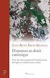 Télécharger le livre :  Dispenses en droit canonique - Pour des adoucissements d'applications de règles en catholicisme roma