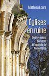 Télécharger le livre :  Eglises en ruine - Des invasions barbare à l'incendie de Notre-Dame