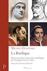 Téléchargez le livre :  La Basilique - Droit canonique, pastorale et politique de l'Antiquité au XXIe siècle