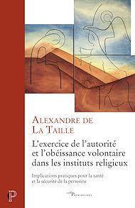 Téléchargez le livre :  L'exercice de l'autorité et l'obéissance volontaire dans les instituts religieux