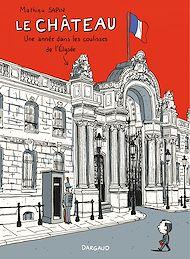 Téléchargez le livre :  Château (Le) - Tome 1 - Château, un an dans les coulisses de l'Elysée (Le)