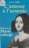 Télécharger le livre :  L'Amour à l'arsenic : histoire de Marie Lafarge