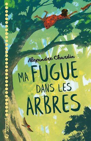 Ma fugue dans les arbres | Chardin, Alexandre. Auteur