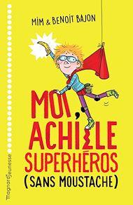 Téléchargez le livre :  Moi, Achille, superhéros sans moustache