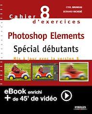 Téléchargez le livre :  Cahier n°8 d'exercices Photoshop Elements - Spécial débutants (Version enrichie)