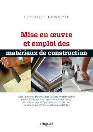 Téléchargez le livre :  Mise en oeuvre et emploi des matériaux de construction