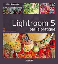 Téléchargez le livre :  Lightroom 5 par la pratique