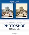 Download this eBook Le grand cahier Photoshop