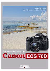 Téléchargez le livre :  Photographier avec son Canon EOS 70D