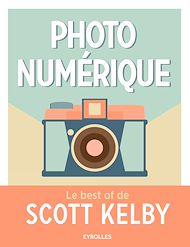 Téléchargez le livre :  Photo numérique - Le best of de Scott Kelby