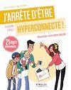 J ARRETE D ETRE HYPERCONNECTE  REUSSISSEZ VOTRE DETOX DIGITALE  21 JOURS POUR CH