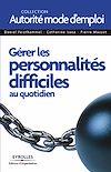 Télécharger le livre :  Gérer les personnalités difficiles au quotidien