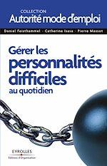 Download this eBook Gérer les personnalités difficiles au quotidien