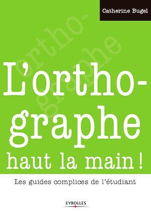 Téléchargez le livre :  L'orthographe haut la main !
