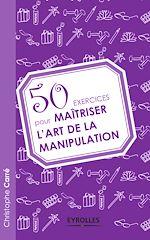Download this eBook 50 exercices pour maîtriser l'art de la manipulation