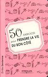 Télécharger le livre :  50 exercices pour prendre la vie du bon côté