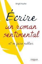 Téléchargez le livre :  Ecrire un roman sentimental et se faire publier