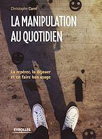 Download this eBook La manipulation au quotidien